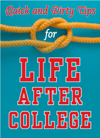 Quick and Dirty Tips for Life After College: Your Ultimate Guide to Career Success (eBook)