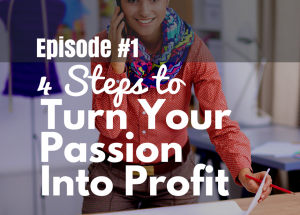 #1 Four Steps to Turn Your Passion into Profit