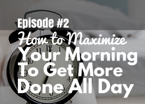 #2 Maximize Your Morning to Get More Done
