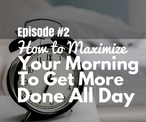 Maximize Your Morning to Get More Done