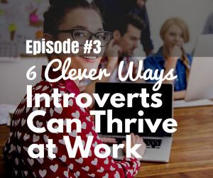 6 Clever Ways Introverts Can Thrive at Work