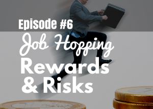 #6 Job Hopping–Leverage the Rewards and Avoid the Risks