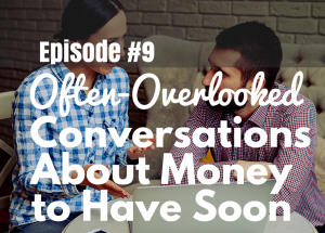 #9 Often-Overlooked Money Conversations You Should Have Soon