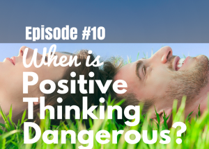 #10 When Is Positive Thinking Dangerous?