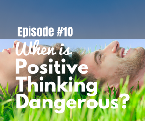 When Is Positive Thinking Dangerous