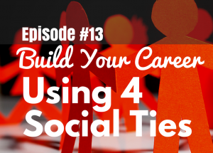 #13 Build Your Career Using 4 Social Ties
