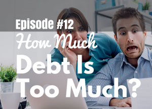 #12 How Much Debt Is Too Much? 7 Warning Signs