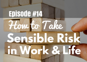 #14 How to Take Sensible Risk in Work and Life