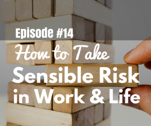 Taking Risk Sensibly in Work and Life