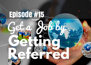 #15 How to Get a Job: 8 Steps to Getting Referred