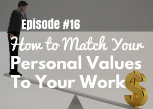 #16 Match Your Personal Values With Your Work
