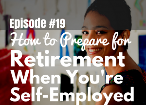 #19 How to Retire When You're Self-Employed