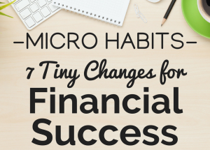 Micro Habits 7 Tiny Changes for Financial Success